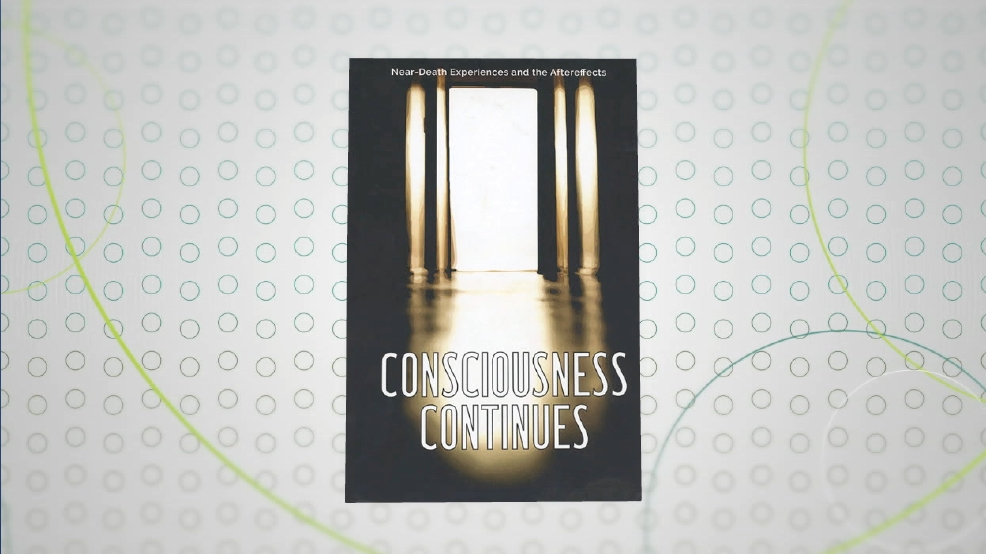"""Consciousness Continues""-- Bringing Near-Death Experiences into the Light"