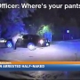 Woman pulled over for drunk driving not wearing pants
